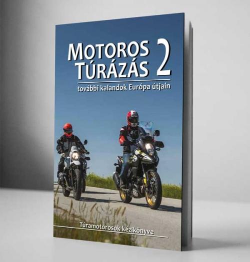 Motoros túrázás 2 - kalandok Európa útjain Motoros túrázás 2 - kalandok Európa útjain